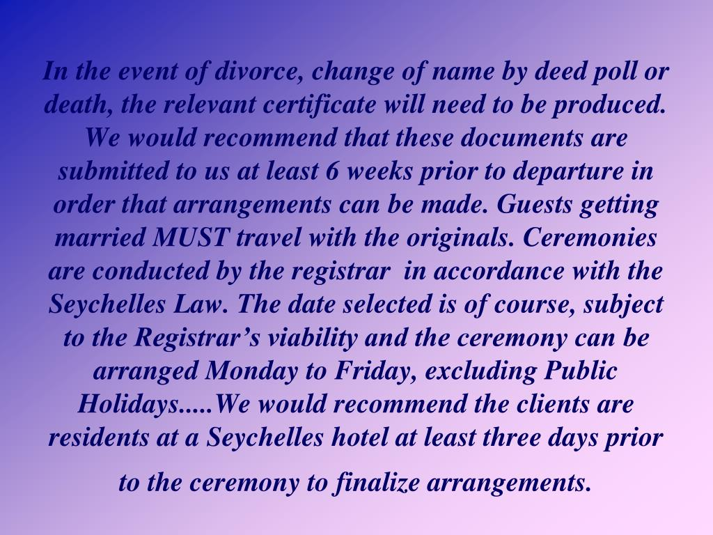In the event of divorce, change of name by deed poll or death, the relevant certificate will need to be produced.