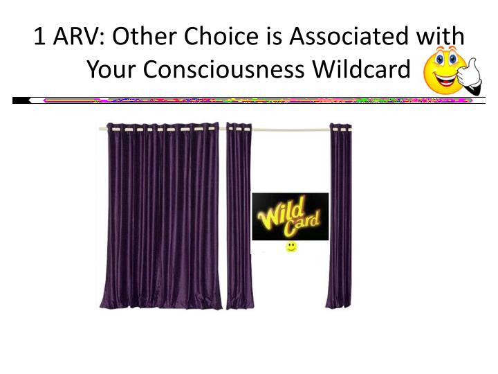 1 ARV: Other Choice is Associated with Your Consciousness Wildcard