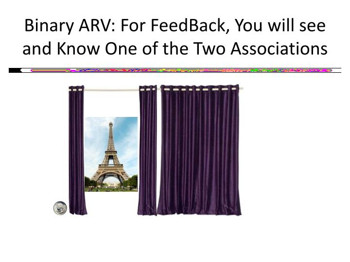 Binary ARV: For FeedBack, You will see and Know One of the Two Associations