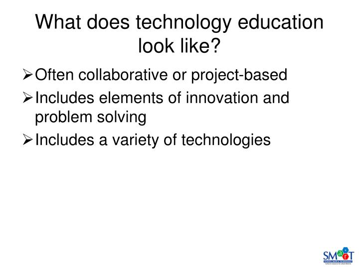 What does technology education look like?
