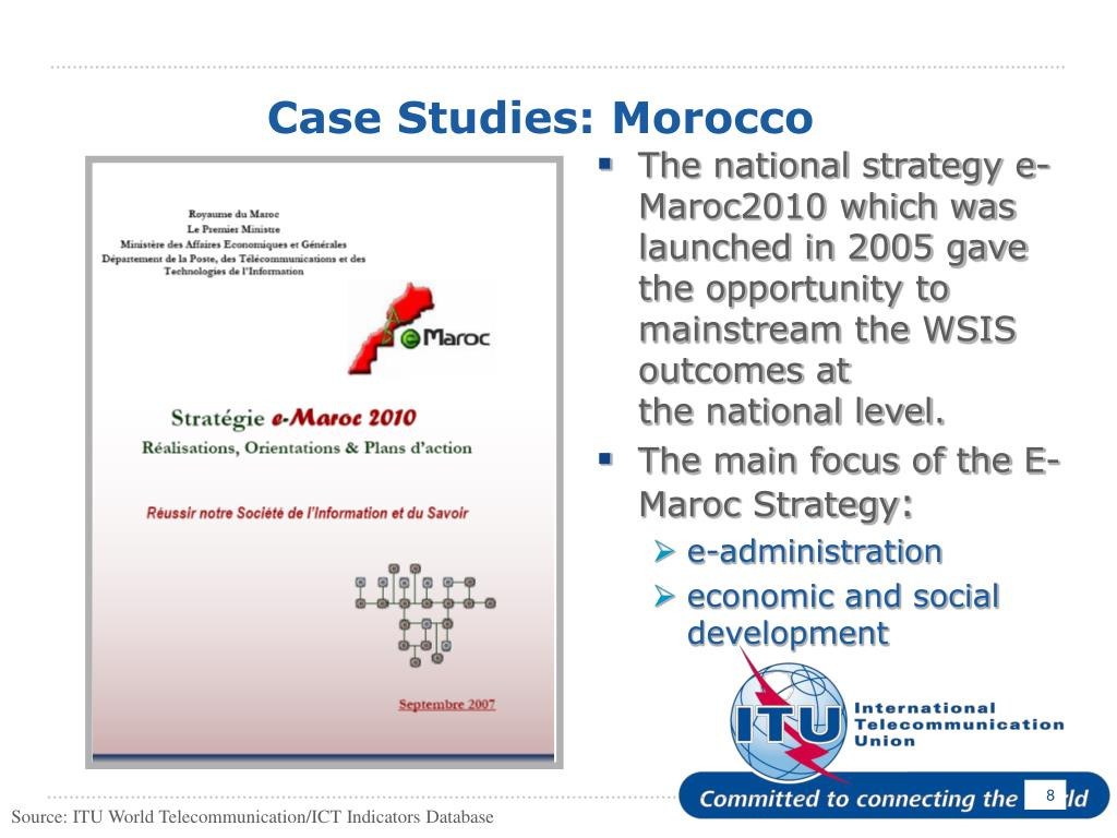 The national strategy e-Maroc2010 which was launched in 2005 gave the opportunity to mainstream the WSIS outcomes at