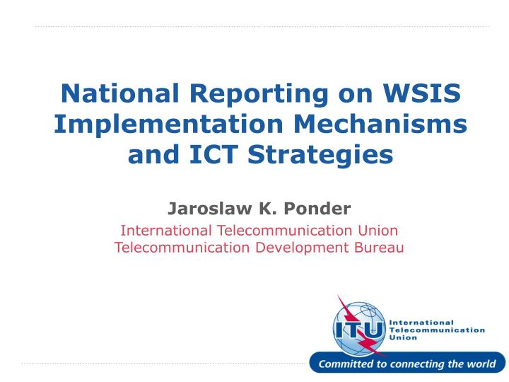 National reporting on wsis implementation mechanisms and ict strategies l.jpg