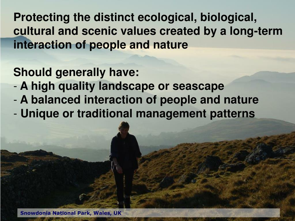 Protecting the distinct ecological, biological, cultural and scenic values created by a long-term interaction of people and nature