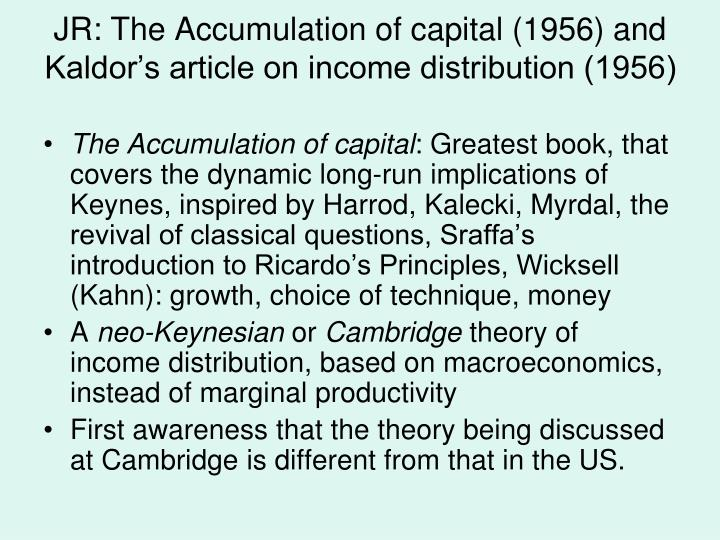 JR: The Accumulation of capital (1956) and Kaldor's article on income distribution (1956)
