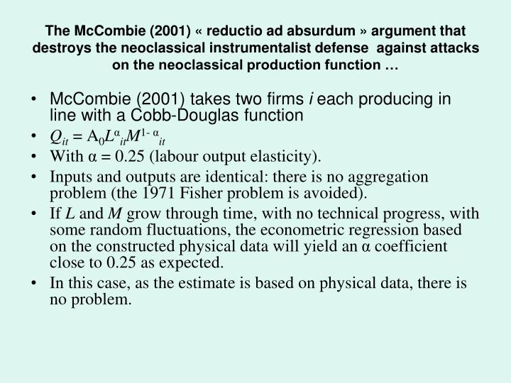 The McCombie (2001) «reductio ad absurdum» argument that destroys the neoclassical instrumentalist defense  against attacks on the neoclassical production function …
