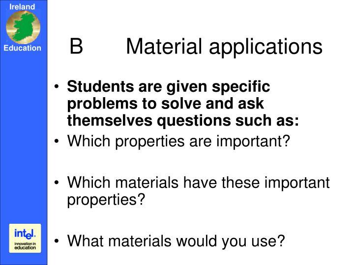 B       Material applications