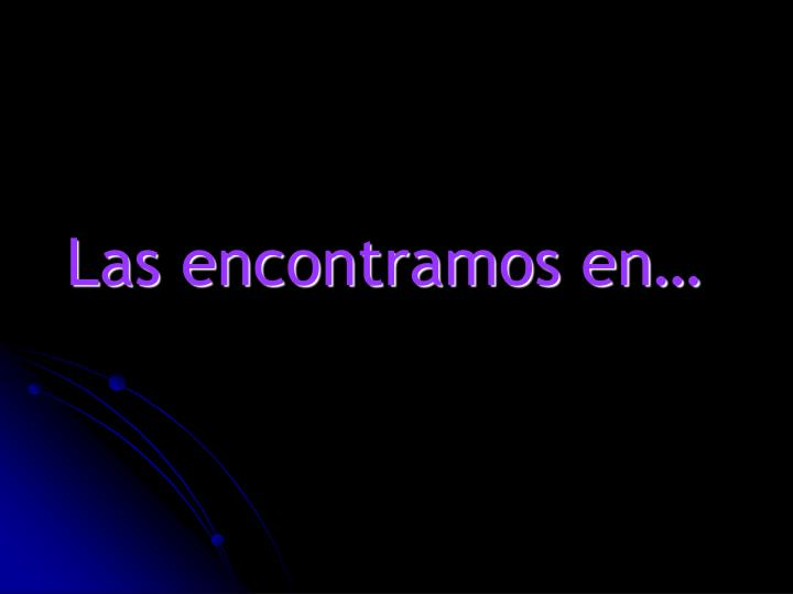 Las encontramos en…