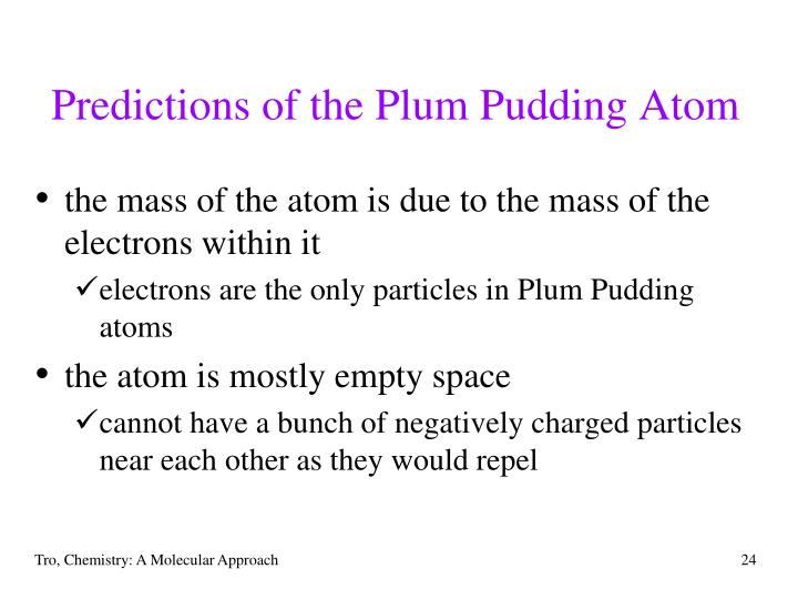 Predictions of the Plum Pudding Atom