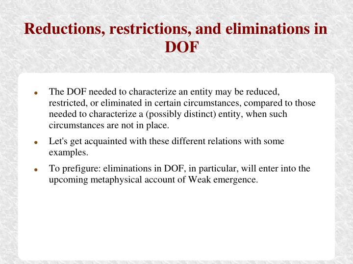 Reductions, restrictions, and eliminations in DOF