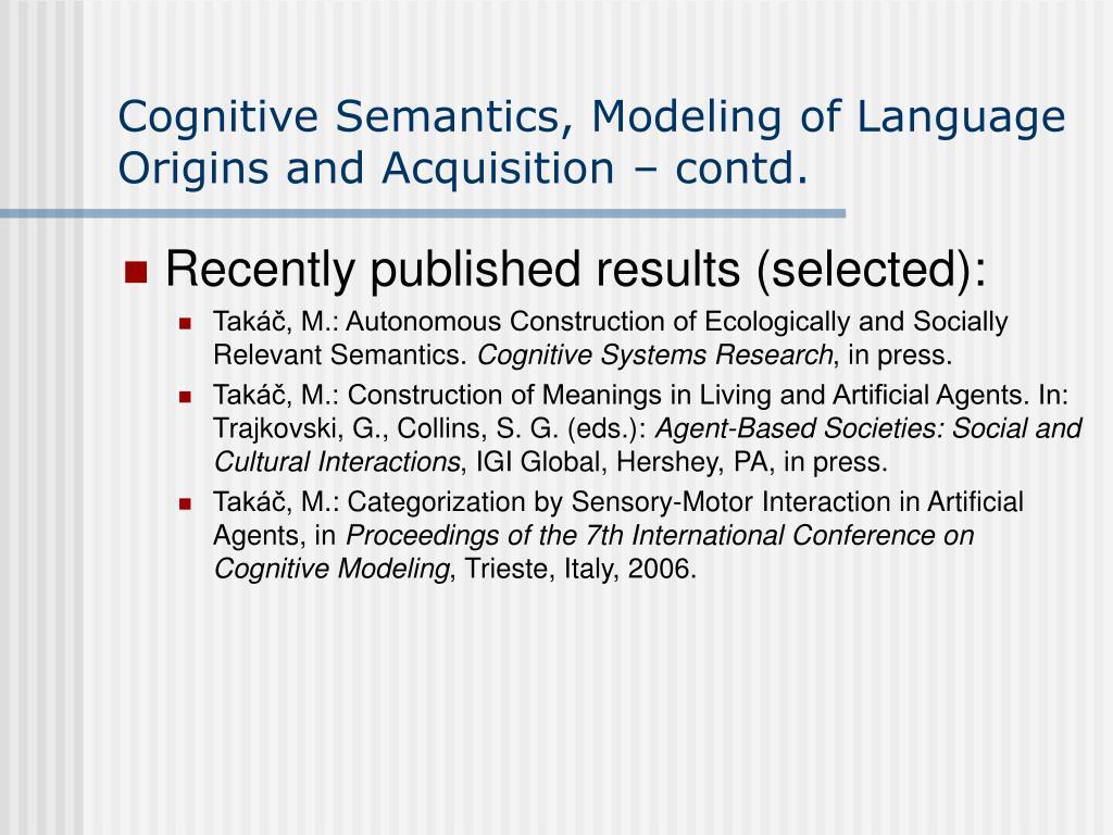 Cognitive Semantics, Modeling of Language Origins and Acquisition – contd.