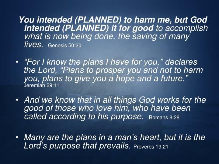You intended (PLANNED) to harm me, but God intended (PLANNED) it for good