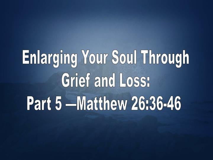 Enlarging Your Soul Through
