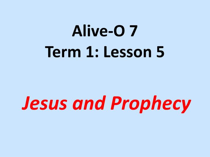 alive o 7 term 1 lesson 5