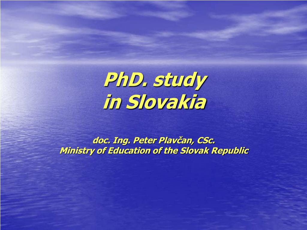 phd study in slovakia doc ing peter plav an csc ministry of education of the slovak republic