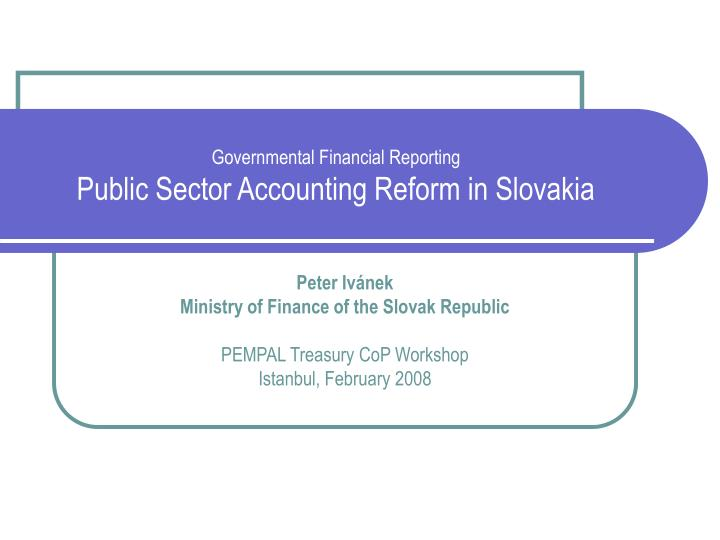 Governmental financial reporting public sector accounting reform in slovakia l.jpg