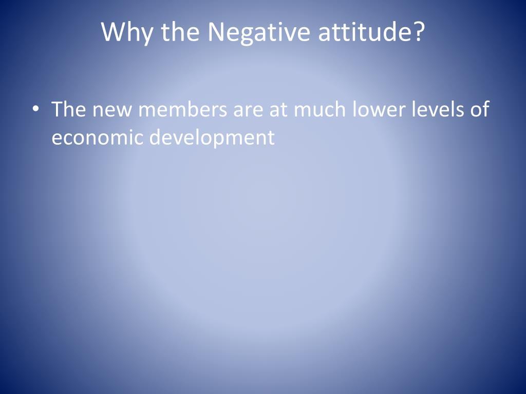 Why the Negative attitude?