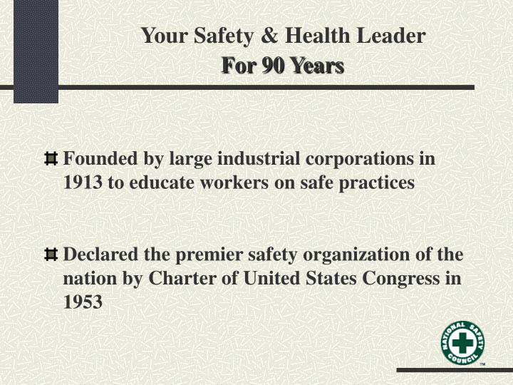 Your safety health leader for 90 years