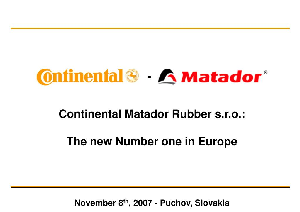 continental matador rubber s r o the new number one in europe november 8 th 2007 puchov slovakia
