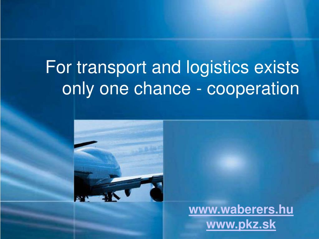 For transport and logistics exists only one chance - cooperation