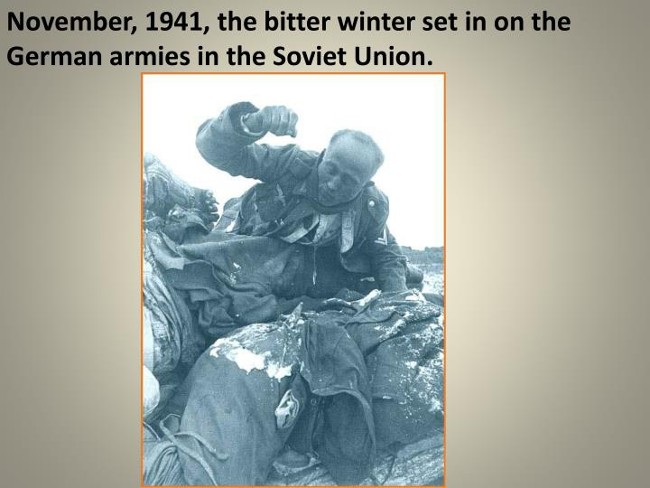 November, 1941, the bitter winter set in on the German armies in the Soviet Union.