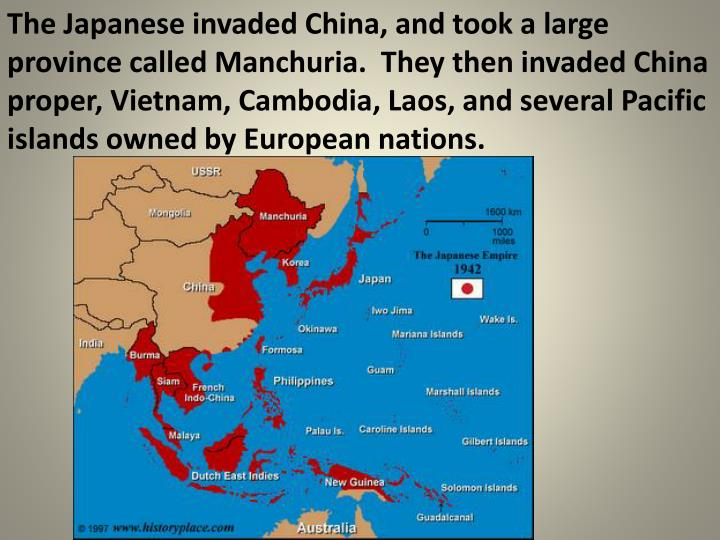 The Japanese invaded China, and took a large province called Manchuria.  They then invaded China pro...