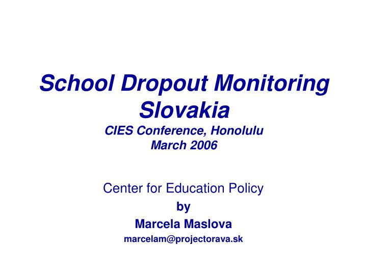 School dropout monitoring slovakia cies conference honolulu march 2006 l.jpg
