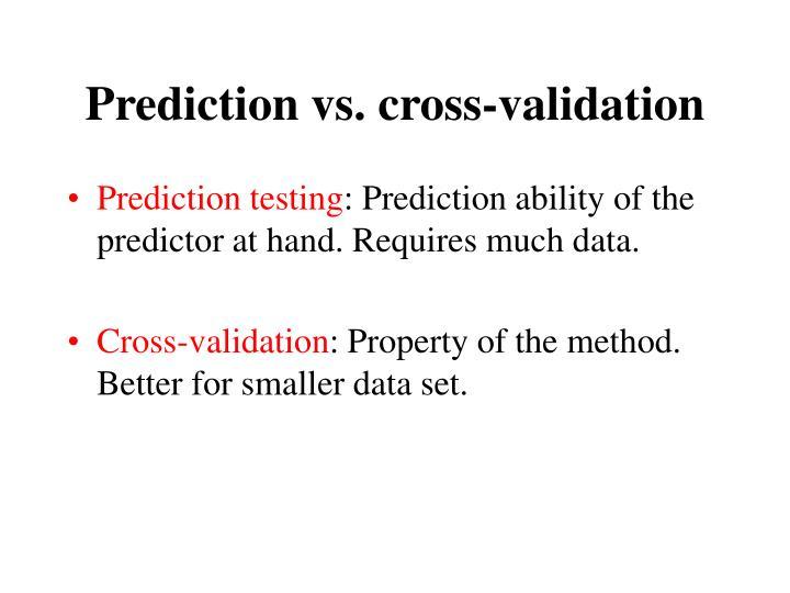 Prediction vs. cross-validation