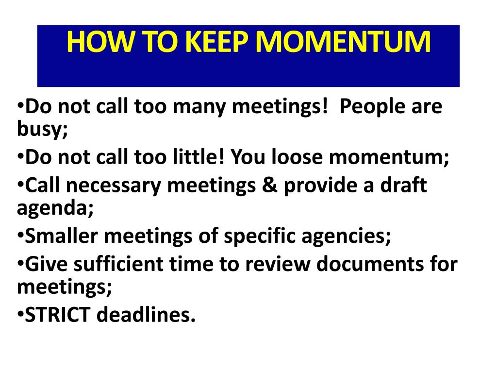 Do not call too many meetings!  People are busy;