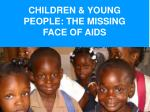 children young people the missing face of aids