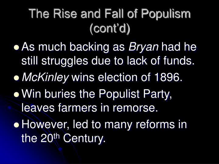 the rise and fall of populism What factors contributed to the rise of the farmers' movement to what extent did the populist movement achieve its goals powerpoint: the rise & fall of populism.