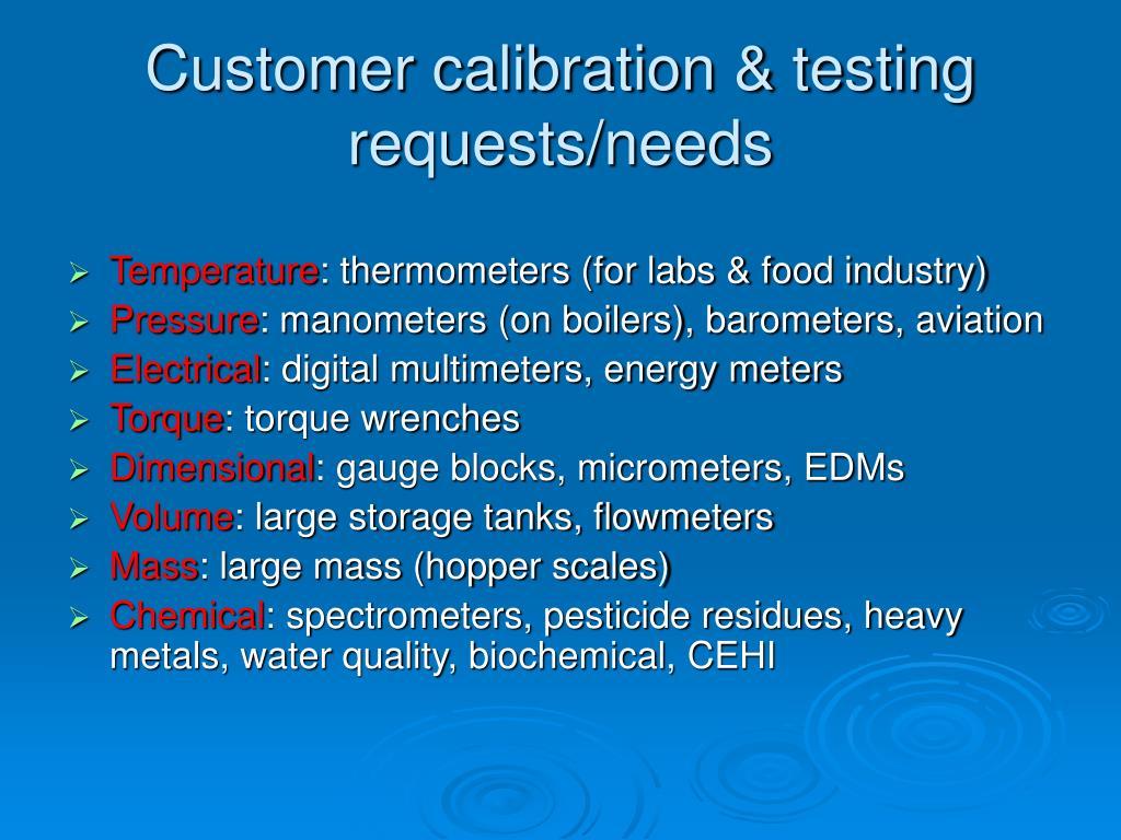 Customer calibration & testing requests/needs
