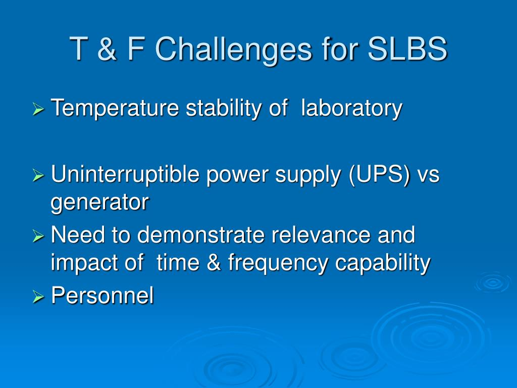 T & F Challenges for SLBS