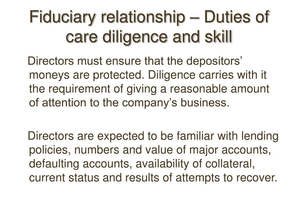 Fiduciary relationship – Duties of care diligence and skill