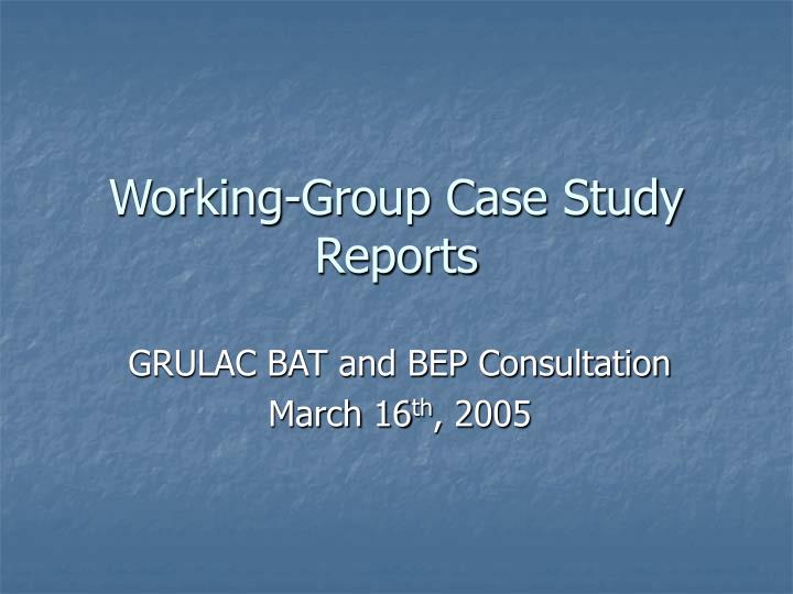 Working group case study reports l.jpg