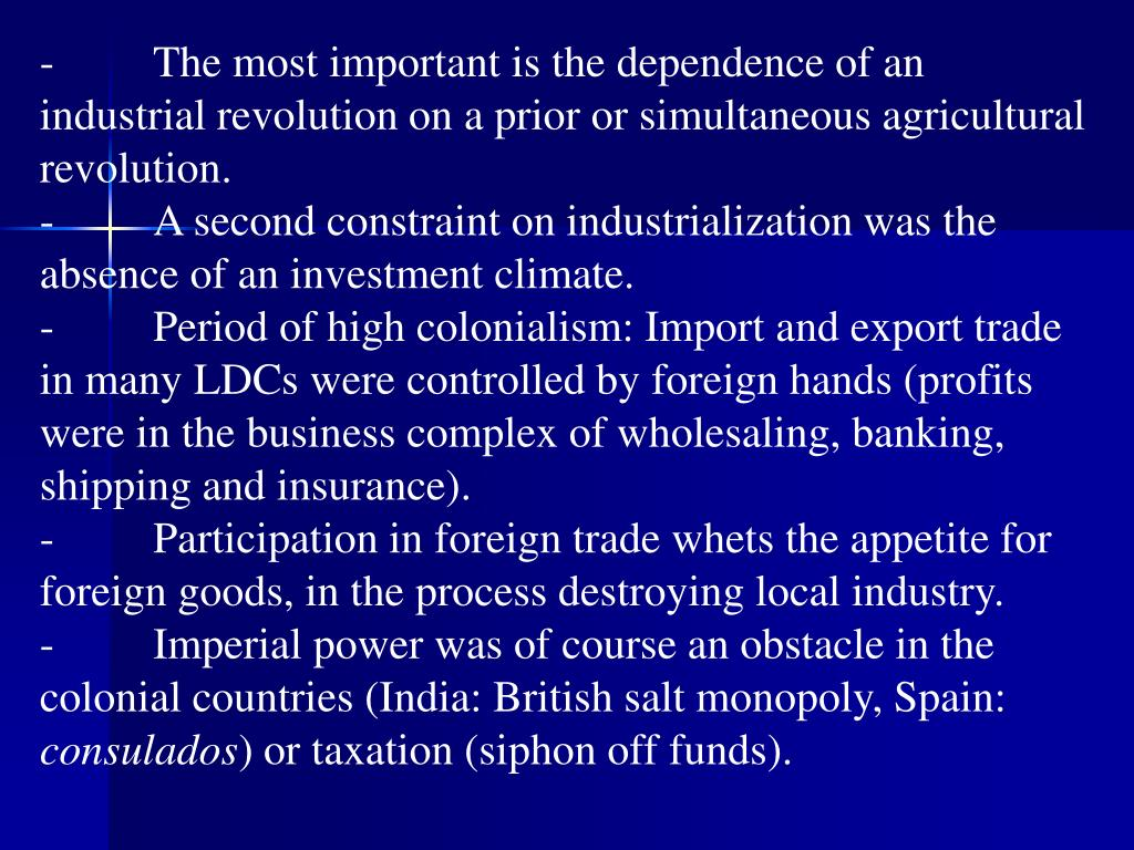 -	The most important is the dependence of an industrial revolution on a prior or simultaneous agricultural revolution.