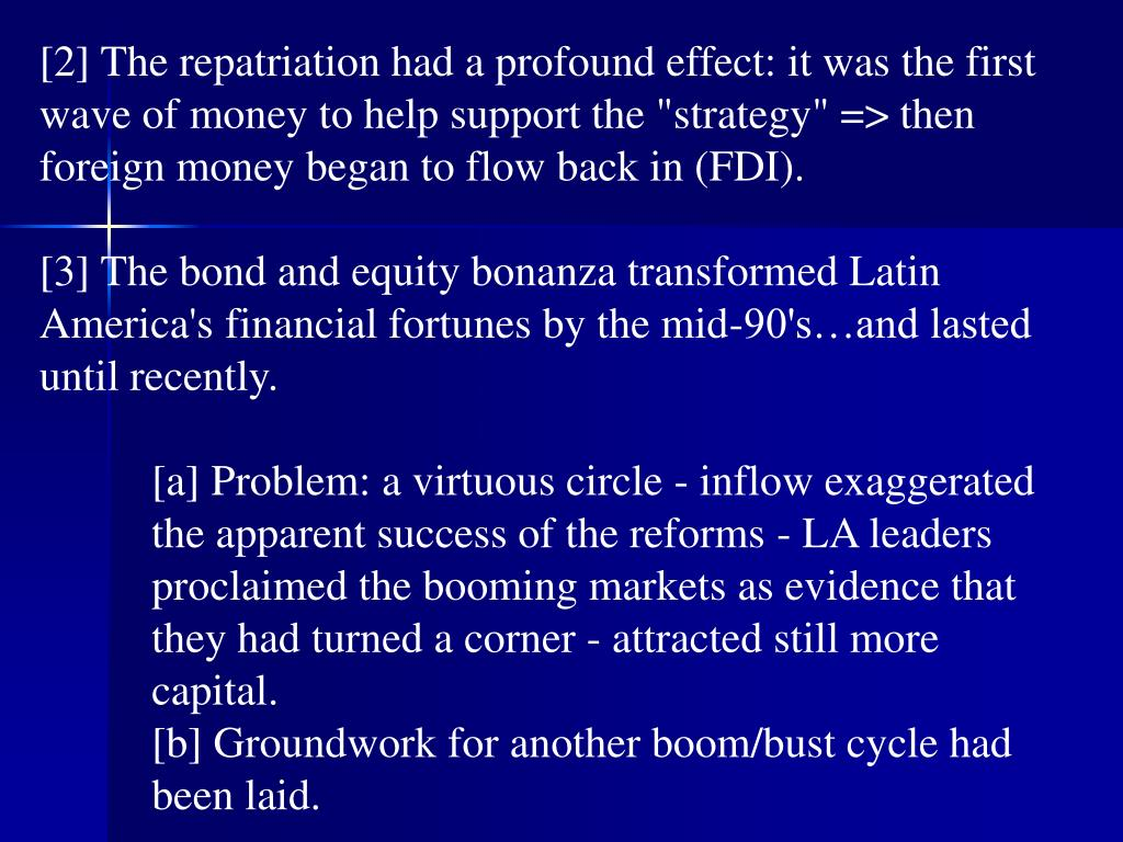"[2] The repatriation had a profound effect: it was the first wave of money to help support the ""strategy"" => then foreign money began to flow back in (FDI)."