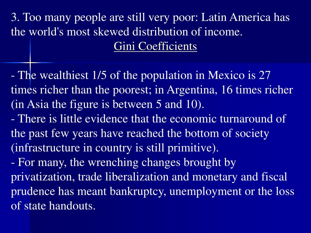 3. Too many people are still very poor: Latin America has the world's most skewed distribution of income.