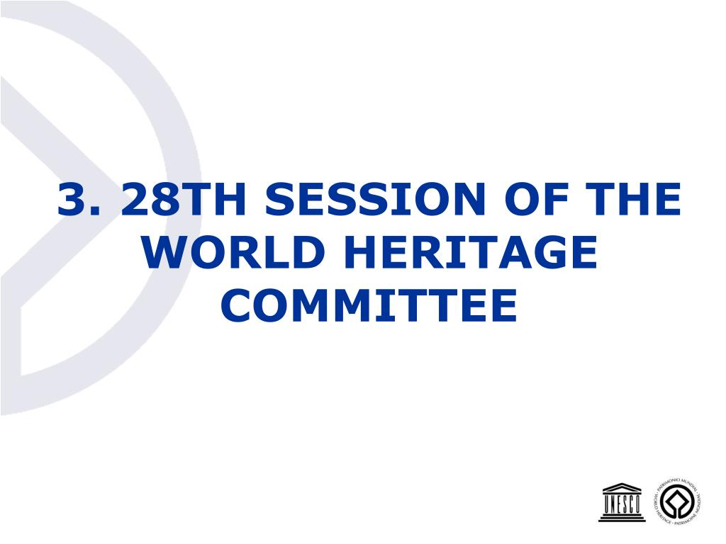 3. 28TH SESSION OF THE WORLD HERITAGE COMMITTEE