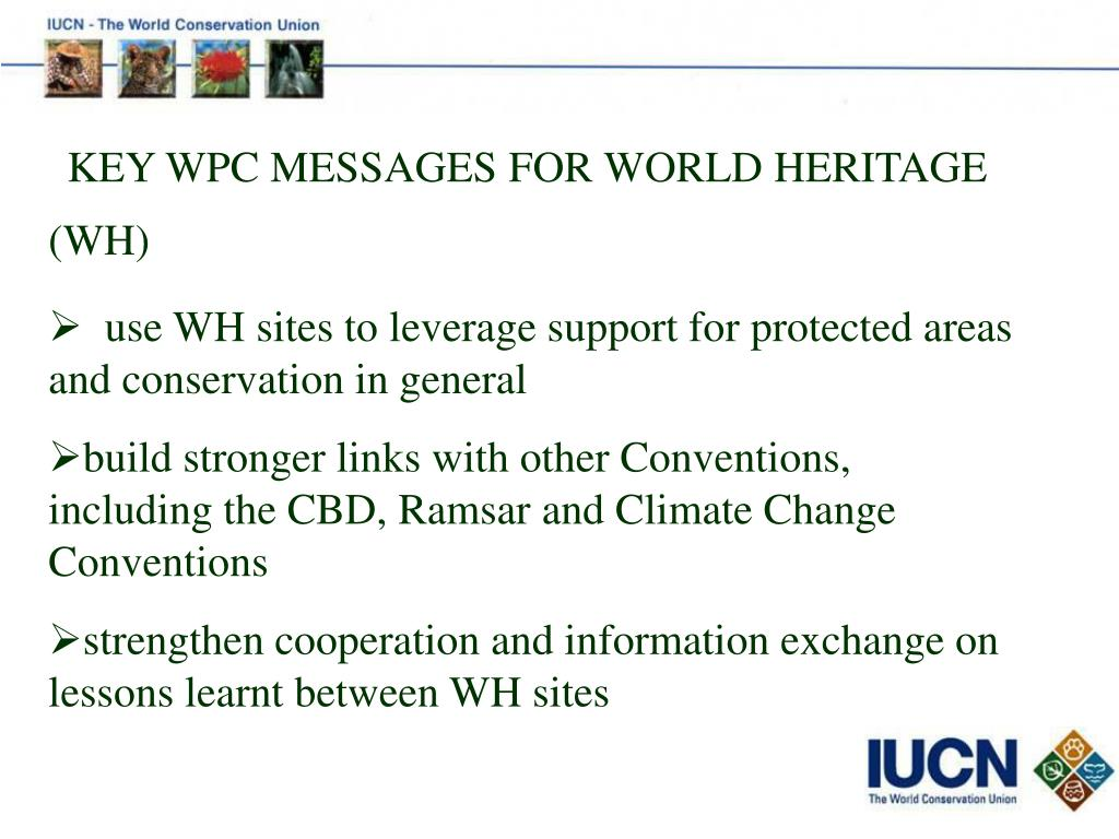 KEY WPC MESSAGES FOR WORLD HERITAGE (WH)