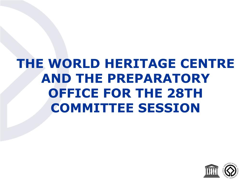 THE WORLD HERITAGE CENTRE AND THE PREPARATORY
