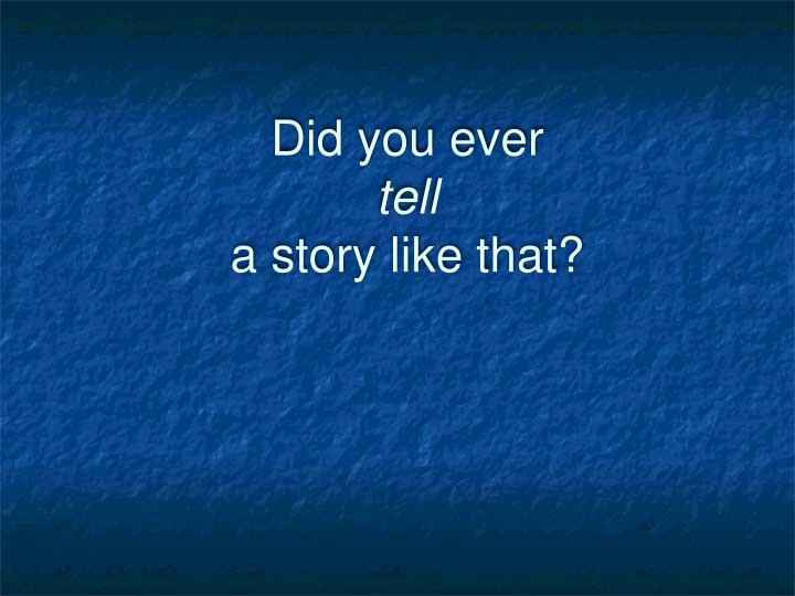 Did you ever