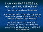if you want happiness and don t get it you will feel sad