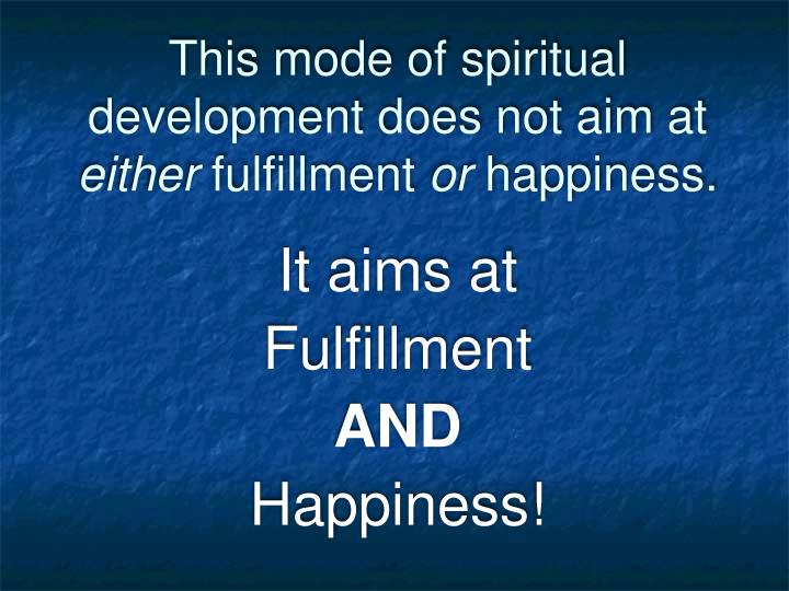 This mode of spiritual development does not aim at