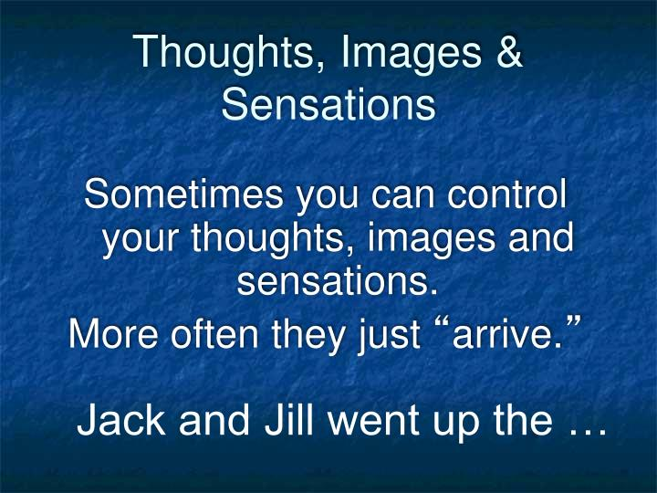 Thoughts, Images & Sensations