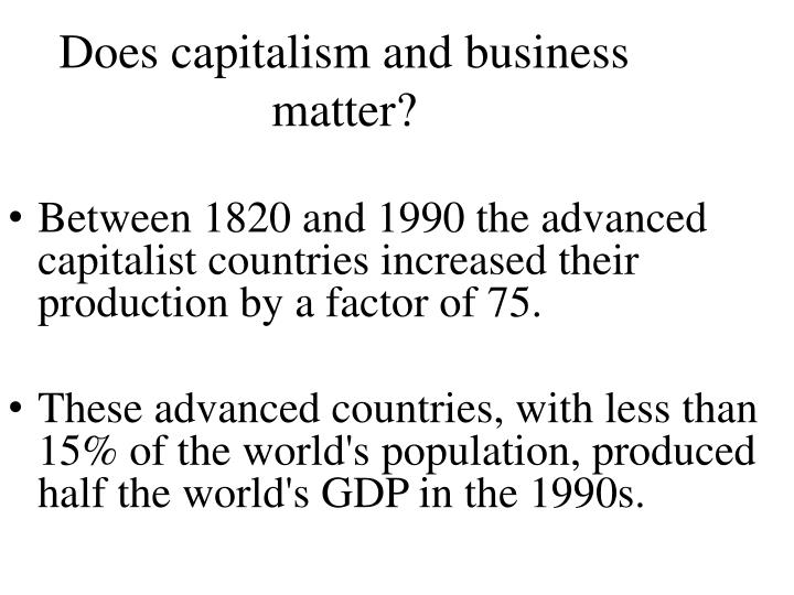 Does capitalism and business matter?