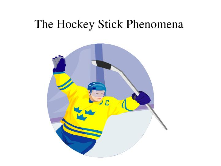The Hockey Stick Phenomena