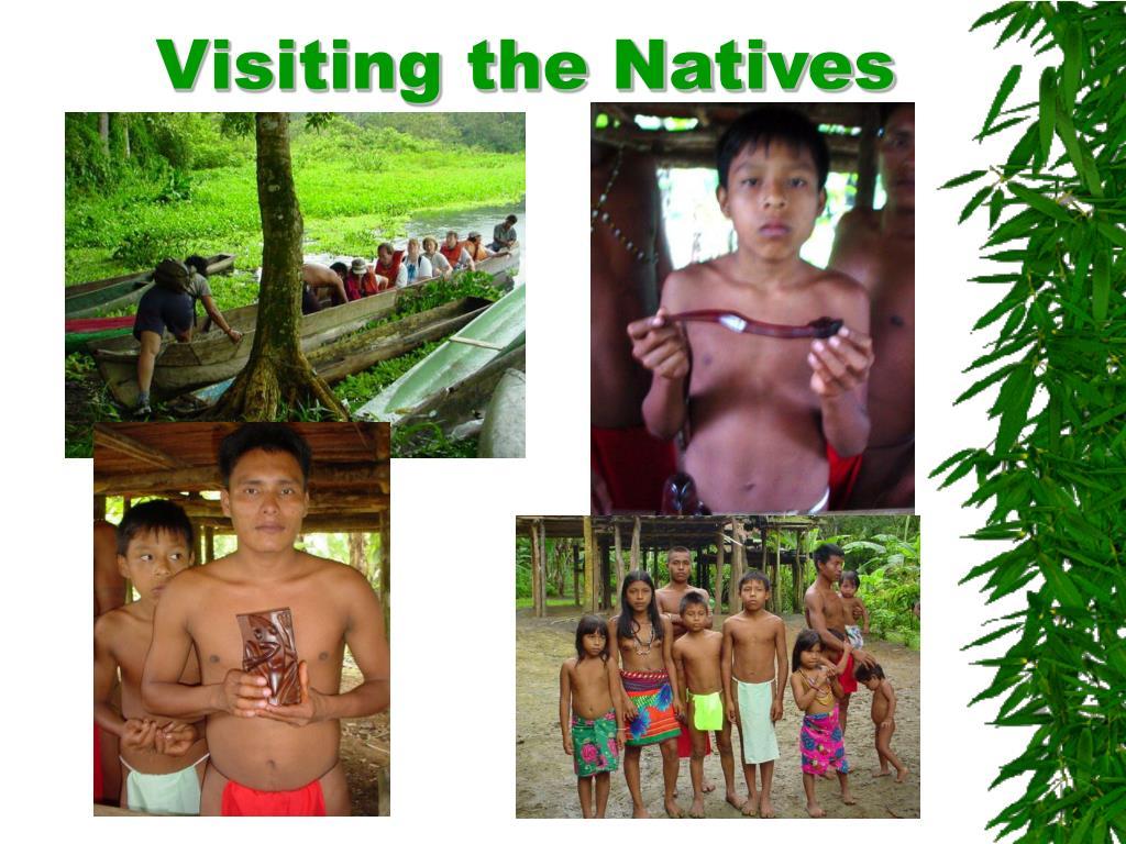 Visiting the Natives