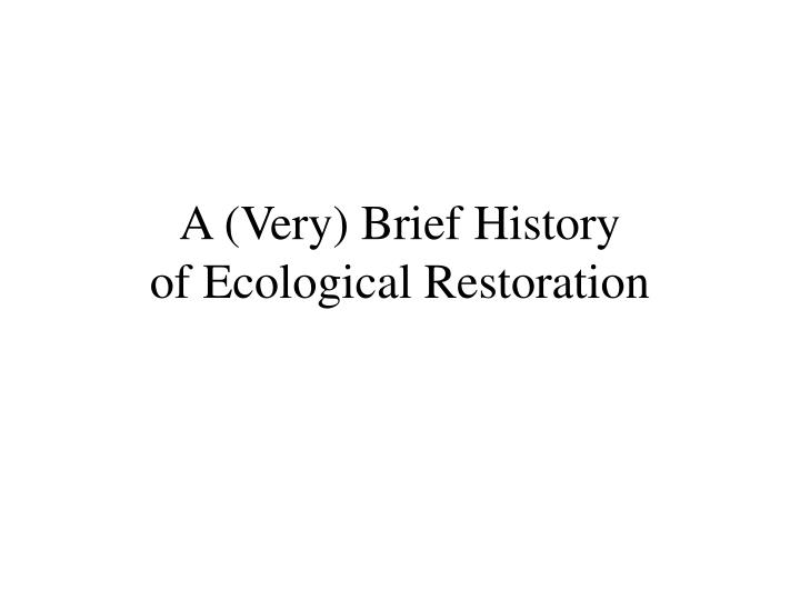 A very brief history of ecological restoration