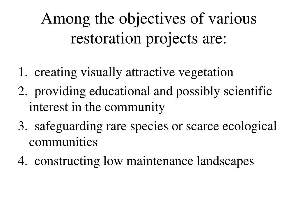 Among the objectives of various restoration projects are: