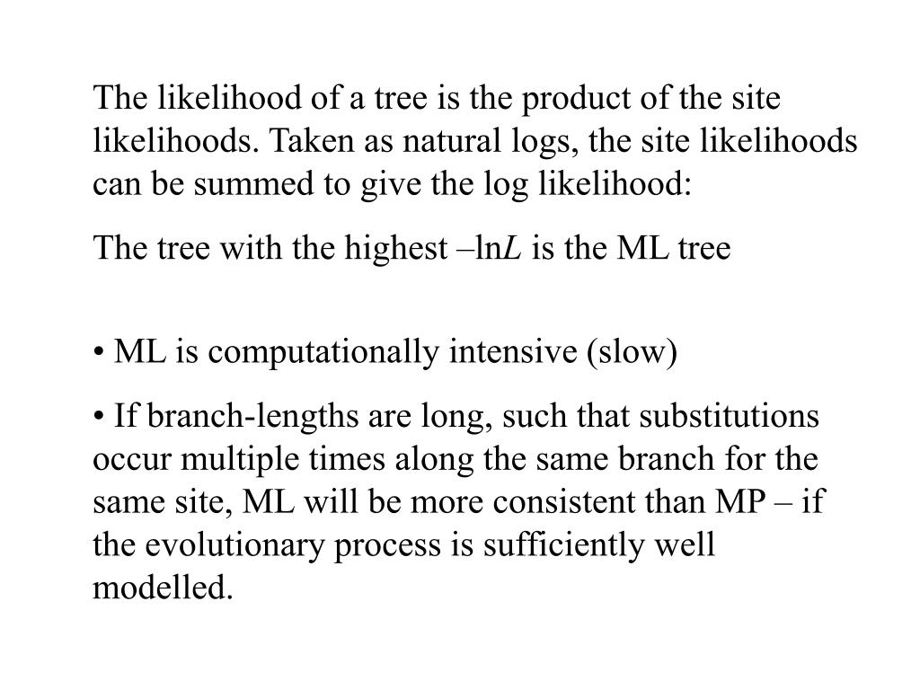 The likelihood of a tree is the product of the site likelihoods. Taken as natural logs, the site likelihoods can be summed to give the log likelihood: